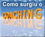 Como surgiu o Coaching - O que é, sua História e Metodologia