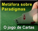 Metáfora sobre como quebrar Paradigmas - O jogo de Cartas