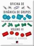 Oficina de Dinâmica de Grupos para Empresas, Escolas e Grupos Comunitários Volume III