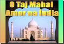 O amor na Índia - O Taj Mahal, uma linda história de amor e carinho